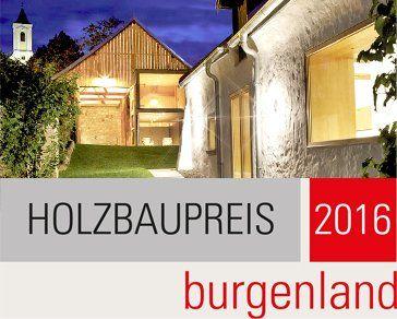 Hauptpreisträger in der Kategorie 'Revitalisierung und Sanierung 2016' beim burgenländischen Holzbaupreis
